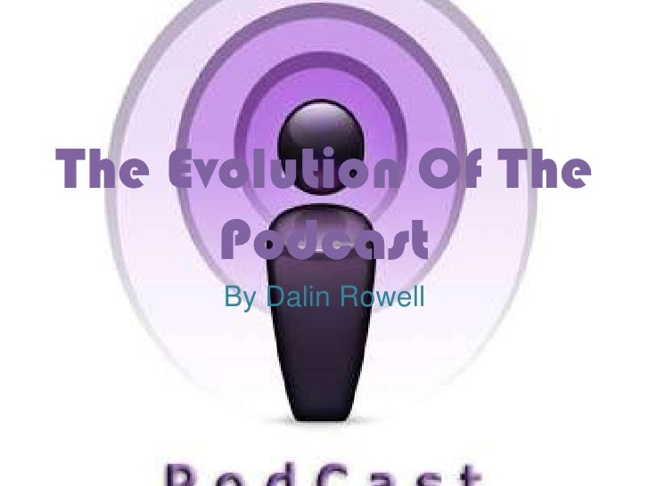 The Evolution Of The       Podcast       By Dalin Rowell
