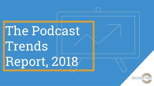 The Podcast Trends Report, 2018
