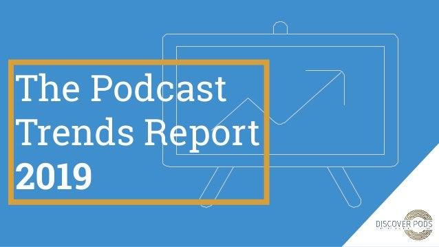 The Podcast Trends Report 2019