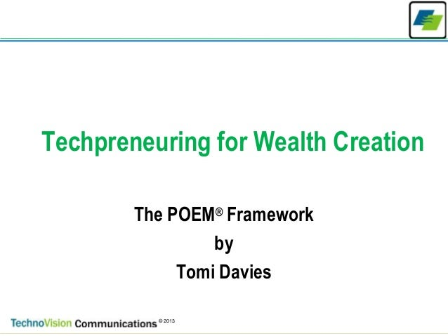 1 © 2013 Techpreneuring for Wealth Creation The POEM® Framework by Tomi Davies
