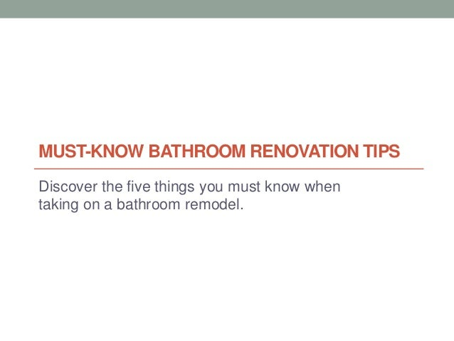 MUST-KNOW BATHROOM RENOVATION TIPSDiscover the five things you must know whentaking on a bathroom remodel.