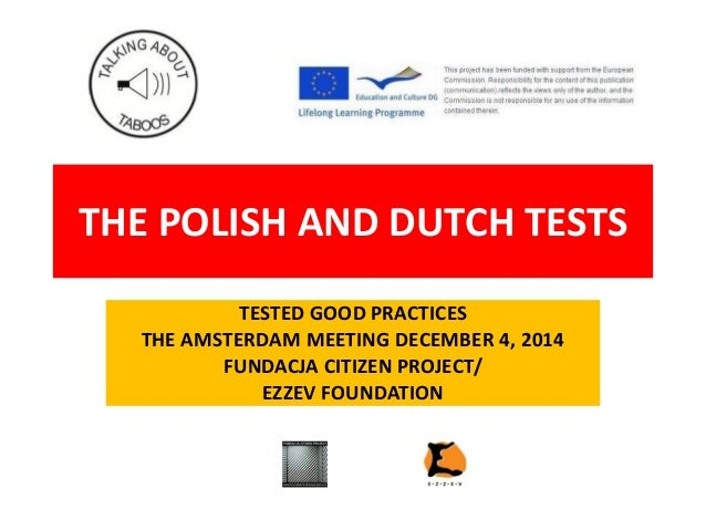 THE POLISH AND DUTCH TESTS TESTED GOOD PRACTICES THE AMSTERDAM MEETING DECEMBER 4, 2014 FUNDACJA CITIZEN PROJECT/ EZZEV FO...