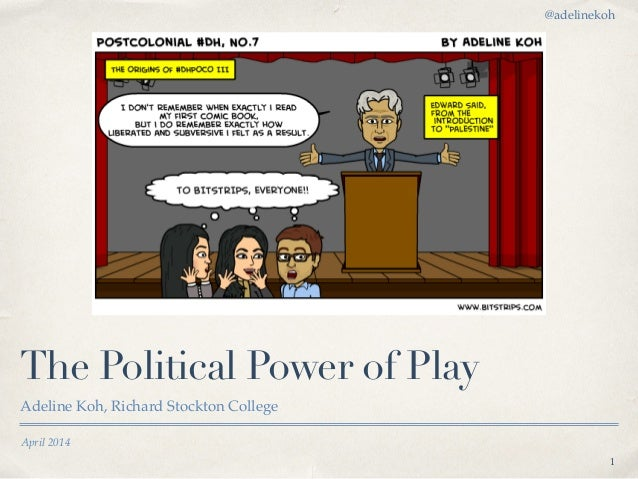 April 2014 The Political Power of Play Adeline Koh, Richard Stockton College 1 @adelinekoh