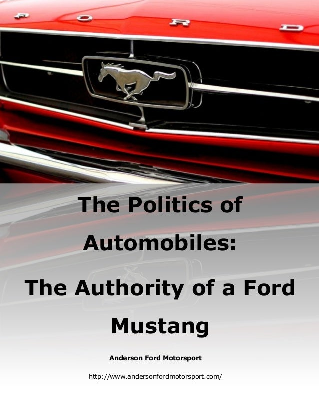 Anderson Ford Motorsport http://www.andersonfordmotorsport.com/ The Politics of Automobiles: The Authority of a Ford Musta...