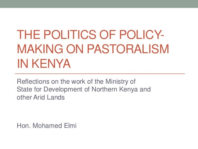 THE POLITICS OF POLICY-MAKING ON PASTORALISMIN KENYAReflections on the work of the Ministry ofState for Development of Nor...