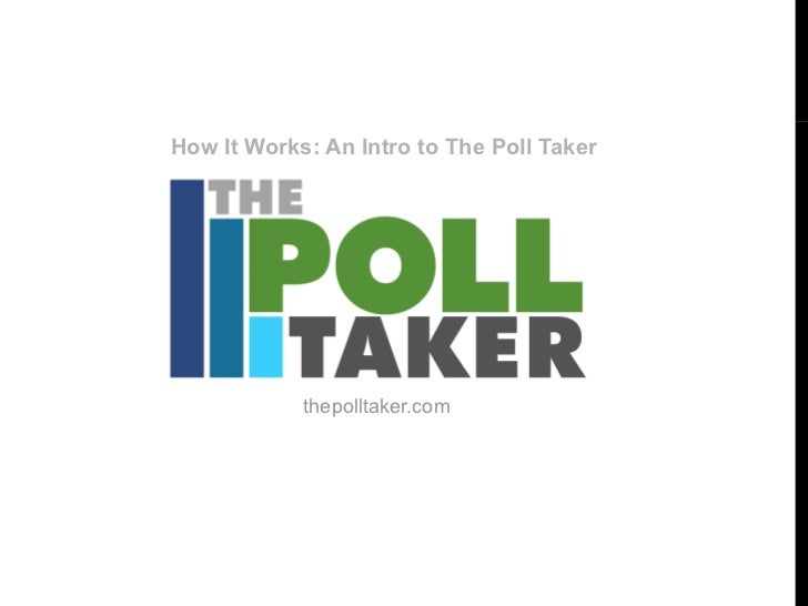 How It Works: An Intro to The Poll Taker            thepolltaker.com