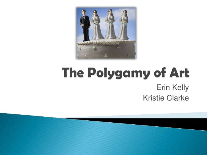 The Polygamy of Art<br />Erin Kelly<br />Kristie Clarke<br />