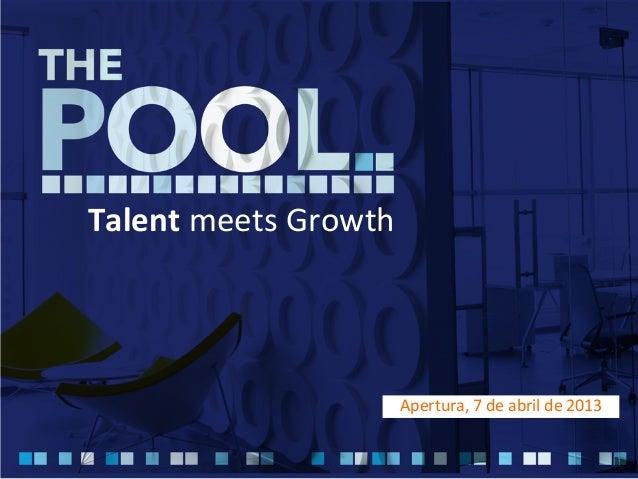 Talent meets Growth                             Apertura, 7 de abril de 2013