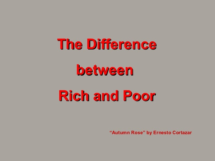 """The Difference between  Rich and Poor """" Autumn Rose"""" by Ernesto Cortazar"""
