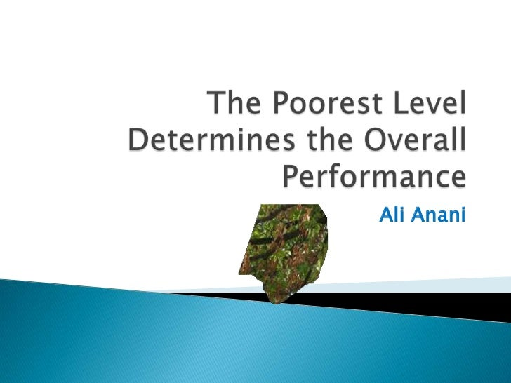 The Poorest Level Determines the Overall Performance<br />Ali Anani<br />