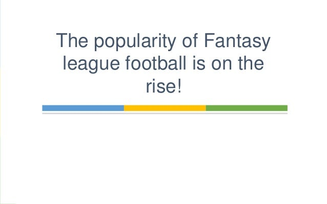 The popularity of Fantasy  league football is on the  rise!
