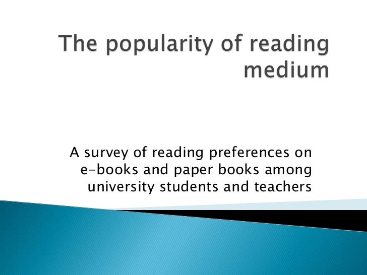 A survey of reading preferences on e-books and paper books among  university students and teachers
