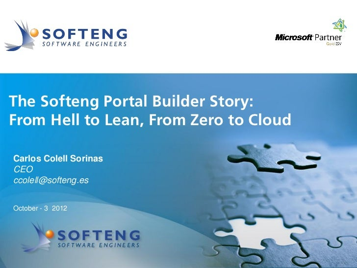 proyecto:The Softeng Portal Builder Story:From Hell to Lean, From Zero to CloudCarlos Colell SorinasCEOccolell@softeng.esO...