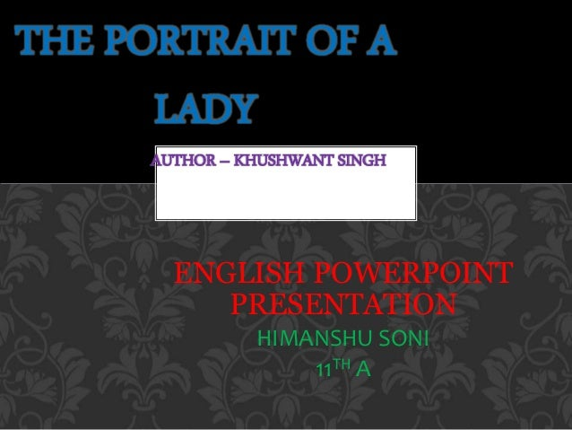 portrait of a lady khushwant singh The portrait of a lady by khushwant singh traces the phases of a boy's  relationship with his grandmother while growing up at first there is an inter- dependency.