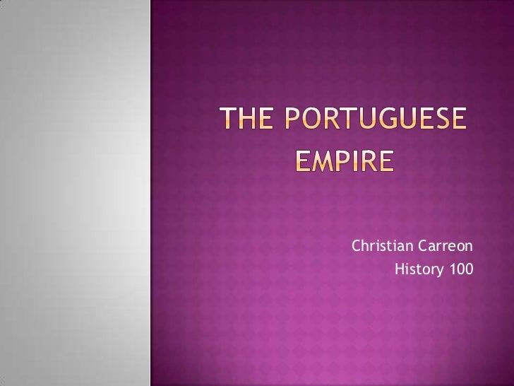 The Portuguese<br />EMPIRE<br />Christian Carreon<br />History 100<br />