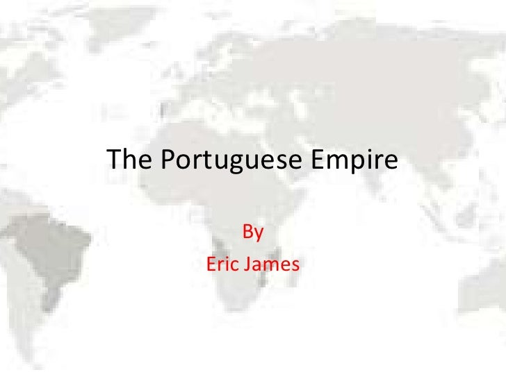 The Portuguese Empire            By       Eric James