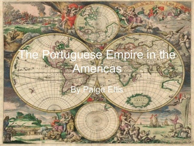 The Portuguese Empire in the Americas By Paige Ellis