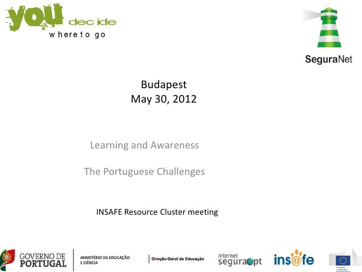 Budapest          May 30, 2012 Learning and AwarenessThe Portuguese Challenges  INSAFE Resource Cluster meeting