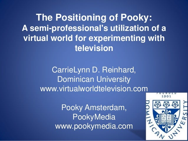 The Positioning of Pooky: A semi-professional's utilization of a virtual world for experimenting with television CarrieLyn...