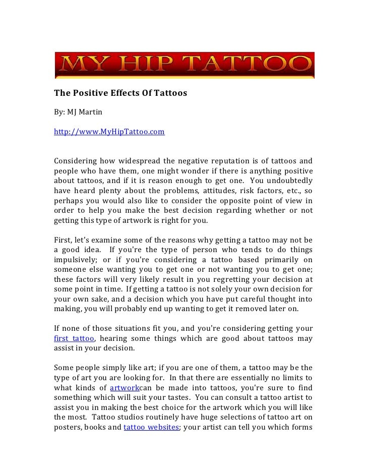 The Positive Effects Of Tattoos<br />By: MJ Martin<br />http://www.MyHipTattoo.com<br />Considering how widespread the neg...