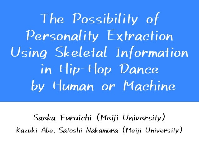 The Possibility of Personality Extraction Using Skeletal Information in Hip-Hop Dance by Human or Machine Saeka Furuichi (...