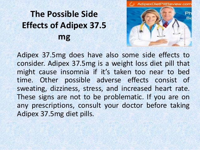 The possible side effects of adipex 37.5 mg diet pills