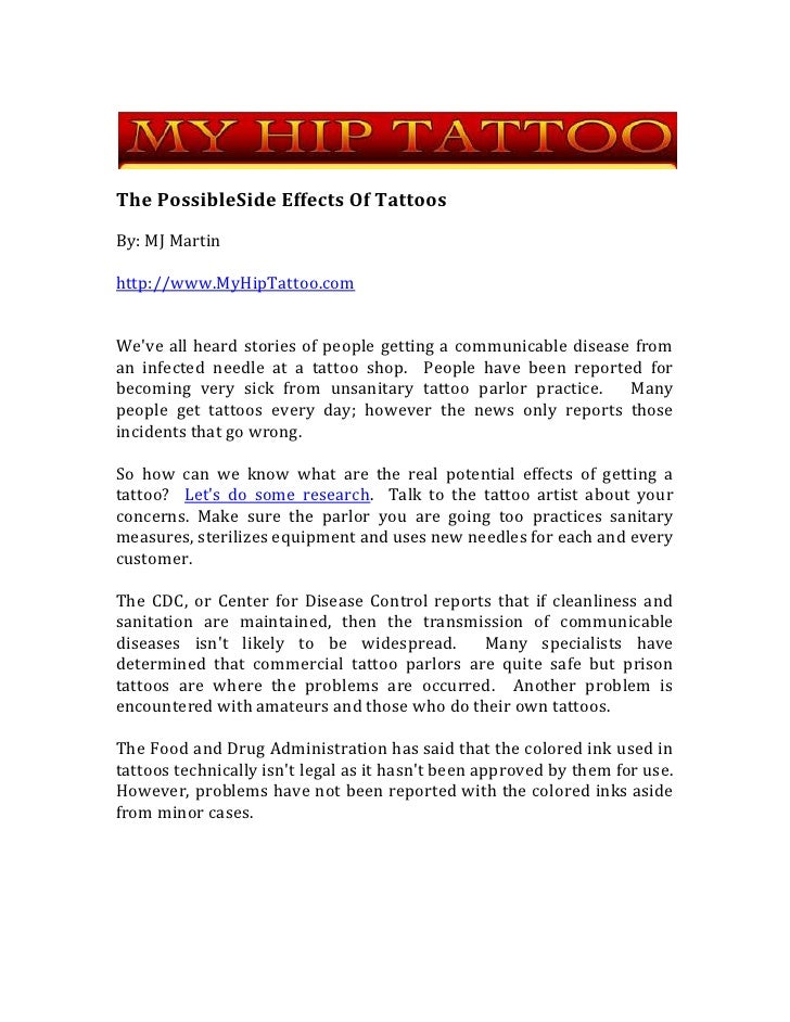 The Possible Side Effects Of Tattoos<br />By: MJ Martin<br />http://www.MyHipTattoo.com<br />We've all heard stories of pe...