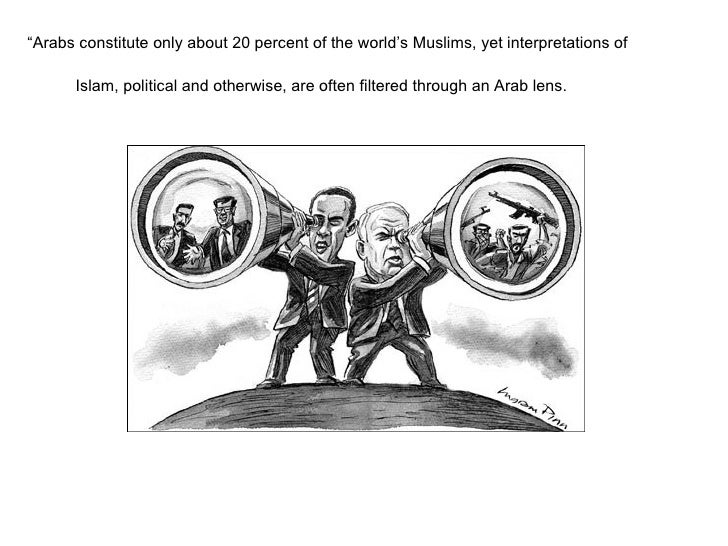 """"""" Arabs constitute only about 20 percent of the world's Muslims, yet interpretations of Islam, political and otherwise, ar..."""