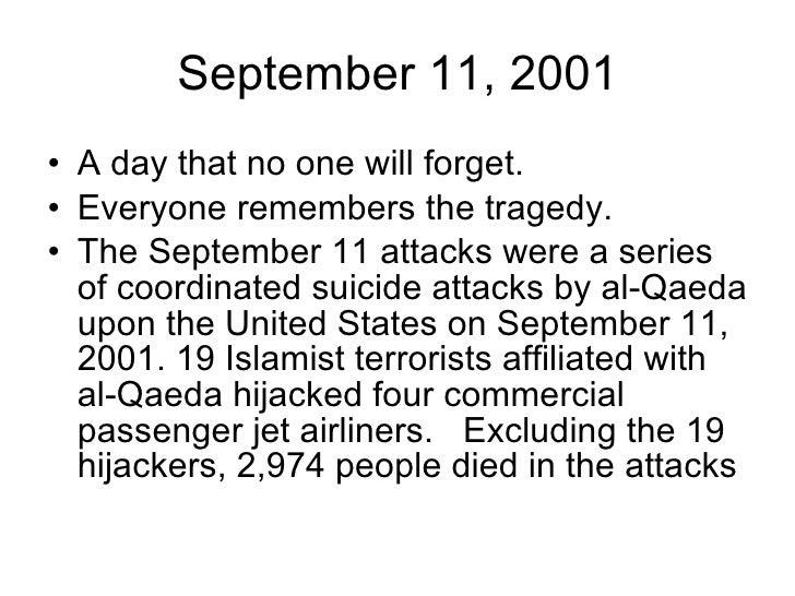 September 11, 2001 <ul><li>A day that no one will forget.  </li></ul><ul><li>Everyone remembers the tragedy. </li></ul><ul...