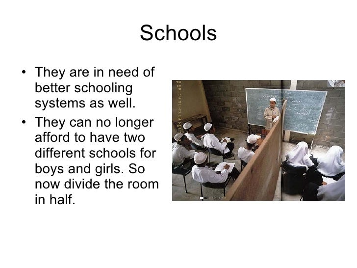 Schools <ul><li>They are in need of better schooling systems as well. </li></ul><ul><li>They can no longer afford to have ...