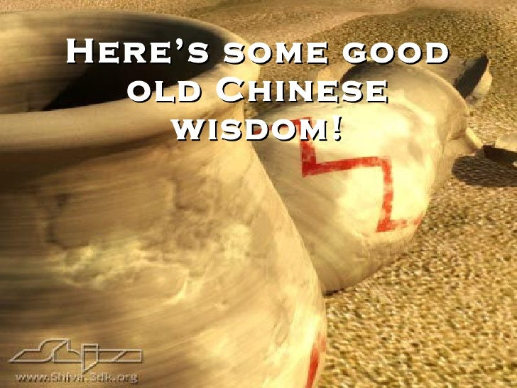 Here's some good old Chinese wisdom!