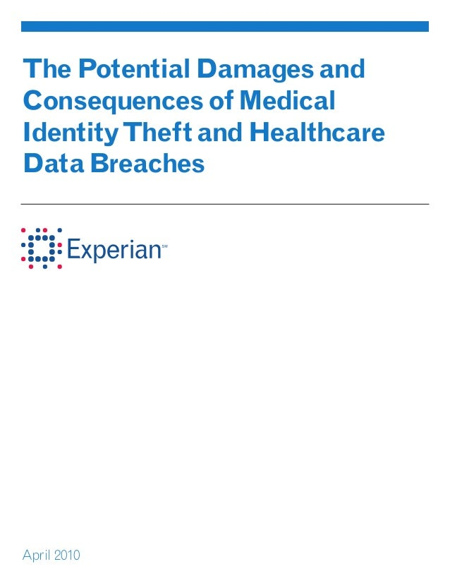 The Potential Damages and Consequences of Medical Identity Theft and Healthcare Data Breaches  April 2010