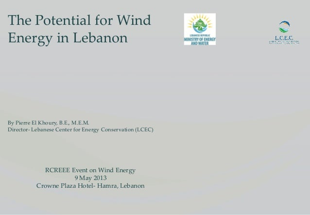 The Potential for WindEnergy in LebanonBy Pierre El Khoury, B.E., M.E.M.Director- Lebanese Center for Energy Conservation ...