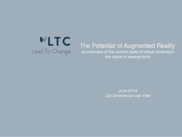 The Potential of Augmented Reality an overview of the current state of virtual dimension the future of seeing more June 20...