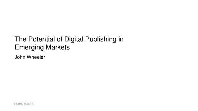 Footnotes 2014 The Potential of Digital Publishing in Emerging Markets John Wheeler