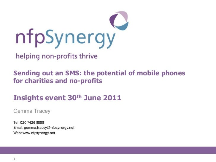 Sending out an SMS: the potential of mobile phones for charities and no-profitsInsights event 30th June 2011<br />Gemma Tr...