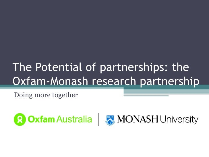 The Potential of partnerships: theOxfam-Monash research partnershipDoing more together