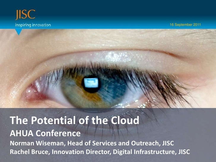 16 September 2011<br />Presenter or main title…<br />The Potential of the Cloud  <br />AHUA Conference<br />Norman Wiseman...