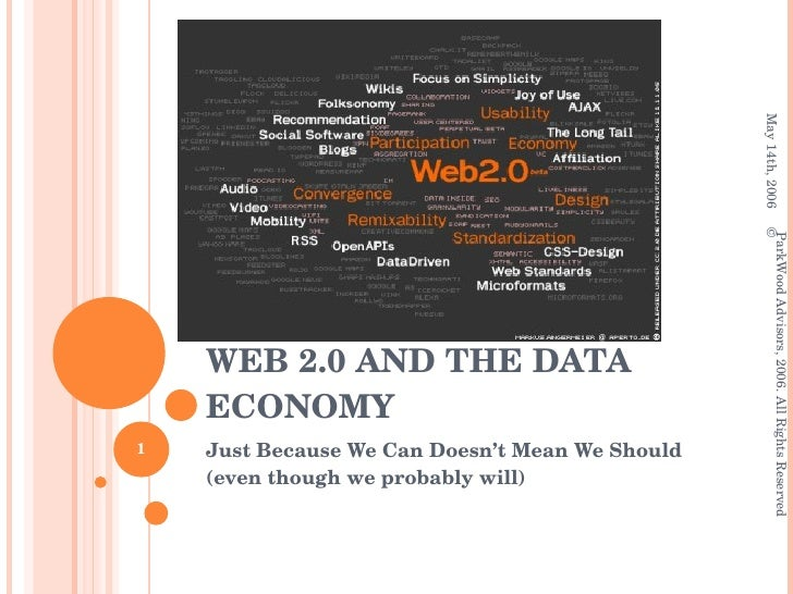 WEB 2.0 AND THE DATA ECONOMY Just Because We Can Doesn't Mean We Should (even though we probably will) May 14th, 2006 © Pa...