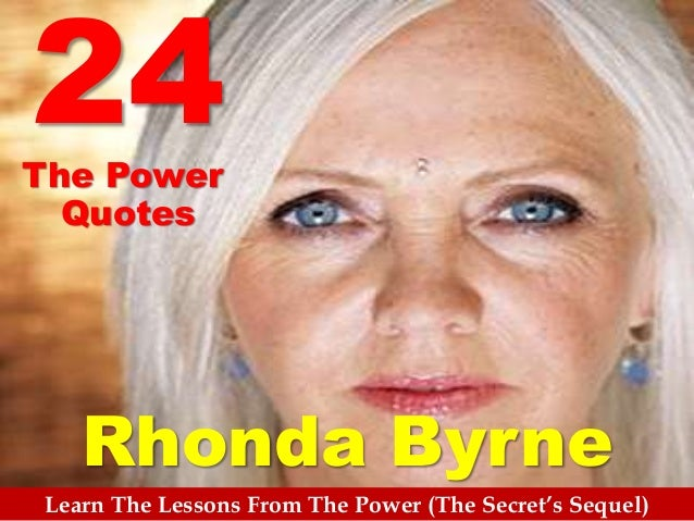 Rhonda Byrne Learn The Lessons From The Power (The Secret's Sequel) 24The Power Quotes