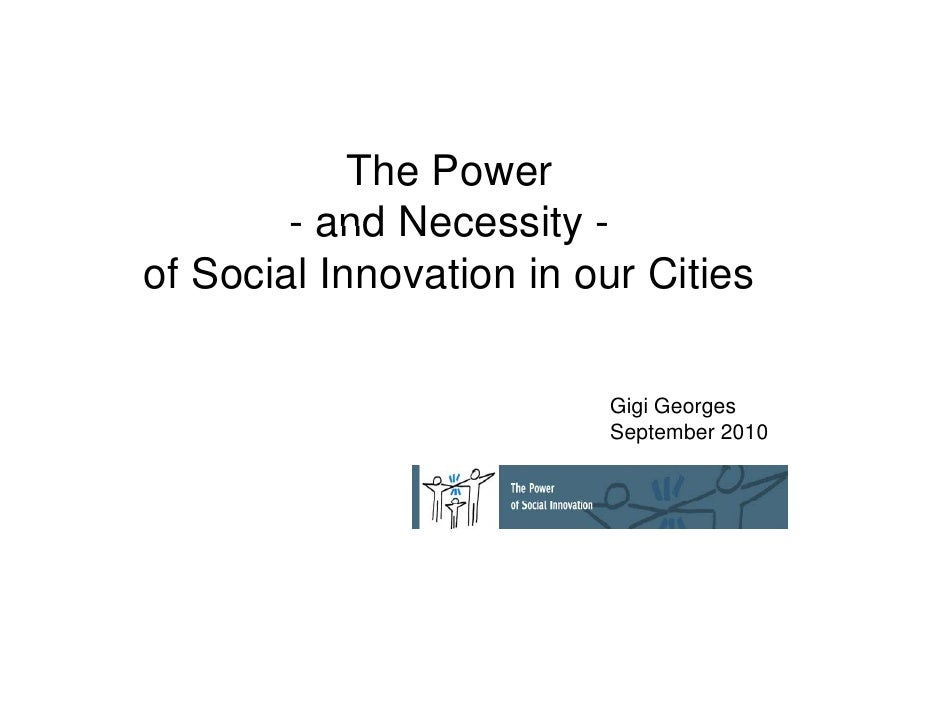 The Power         - and Necessity - of Social Innovation in our Cities                           Gigi Georges             ...