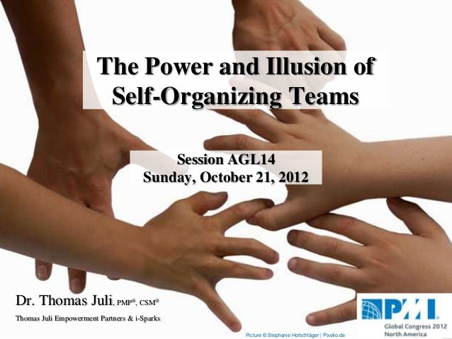 The Power and Illusion of                         Self-Organizing Teams                                          Session A...