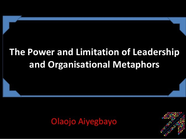 The Power and Limitation of Leadership and Organisational Metaphors  Olaojo Aiyegbayo
