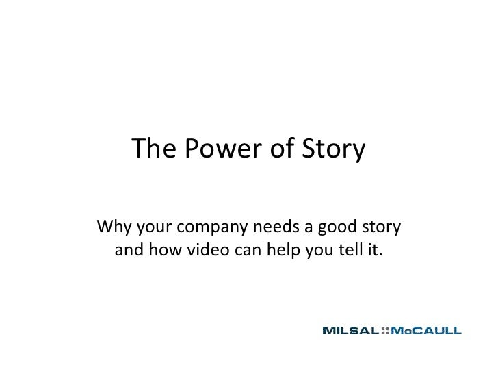 The Power of StoryWhy your company needs a good story and how video can help you tell it.