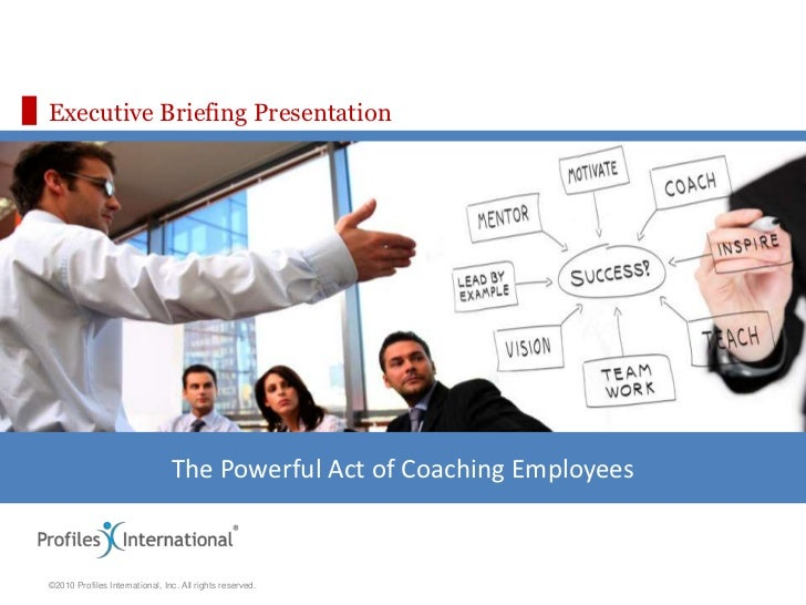 Executive Briefing Presentation<br />The Powerful Act of Coaching Employees<br />