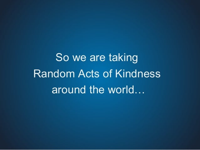 the positive impacts of the acts of kindness Random acts of kindness can 'change the brain's chemistry making acts of kindness in others and and asked to recast them in a more positive light as in.