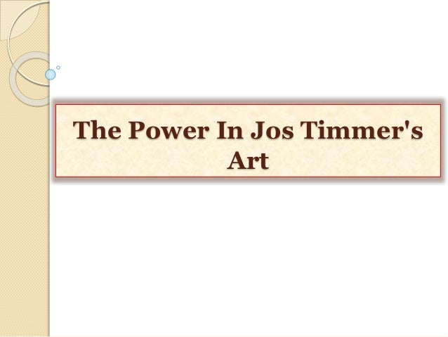 The Power In Jos Timmer's Art