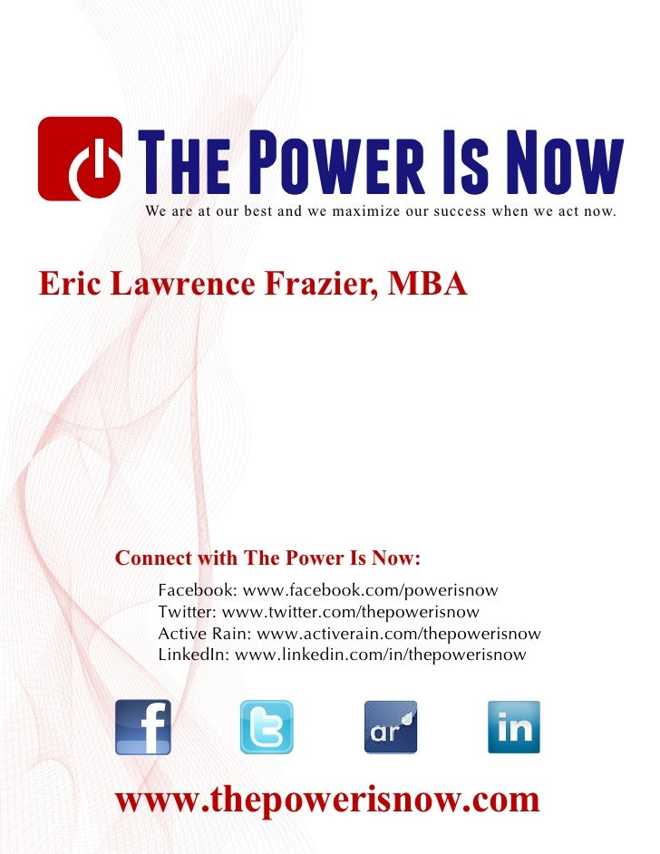 The Power Is Now      We are at our best and we maximize our success when we act now.Eric Lawrence Frazier, MBA    Connect...