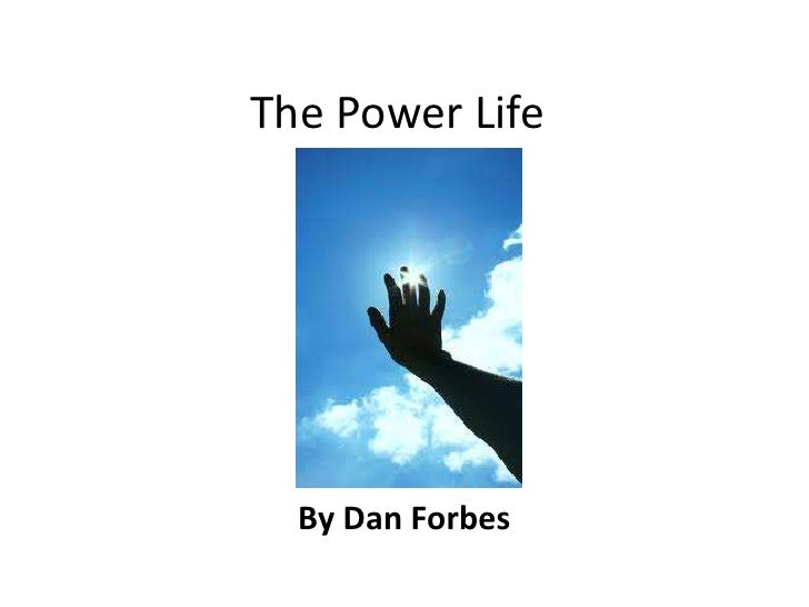 The Power Life  By Dan Forbes