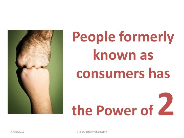 People formerly               known as             consumers has4/10/2012            the Power of            VinishJoshi@y...